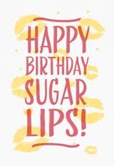 Happy Birthday Sugar Lips - Birthday Card