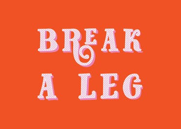Break A Leg - Good Luck Card